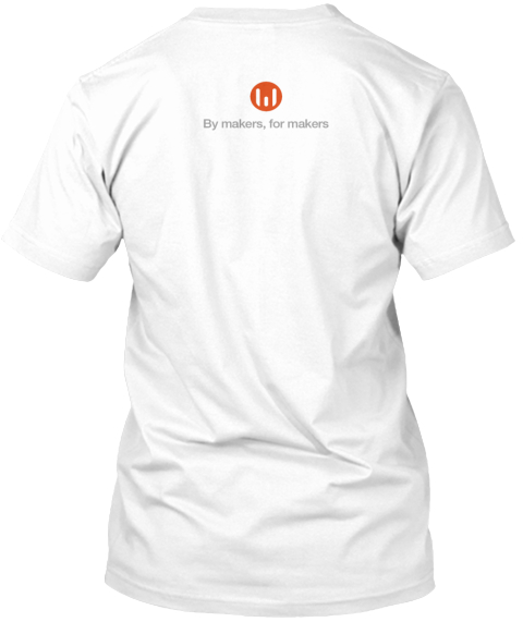 By Makers For Makers White T-Shirt Back