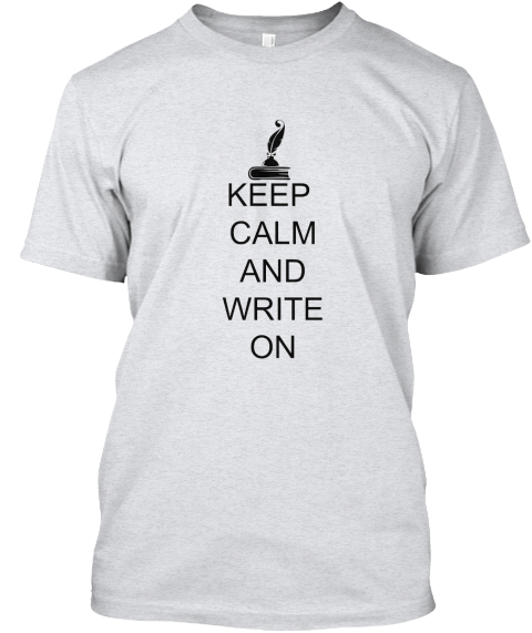 Keep Calm And Write On Ash T-Shirt Front