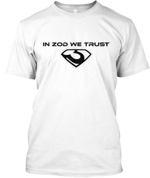 In Zod We Trust White T-Shirt Front
