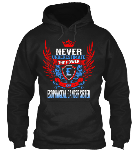 Never Underestimate The Power Of Esophageal Cancer Sister Black Sweatshirt Front