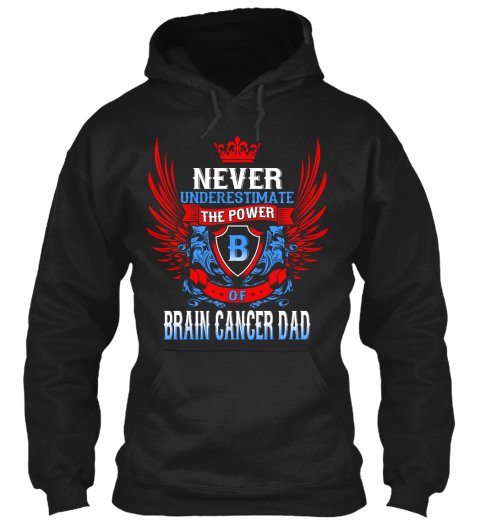 Never Underestimate The Power Of Brain Cancer Dad Black T-Shirt Front