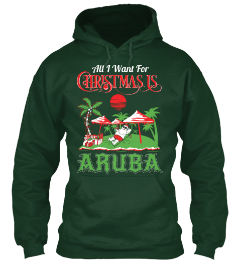 All I Want For Christmas Is Aruba  Forest Green Sweatshirt Front