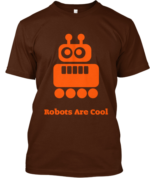 Robots Are Cool Brown T-Shirt Front