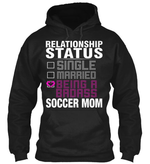Relationship Status Single Married Being A Badass Soccer Mom Black Sweatshirt Front