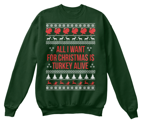 All I Want For Christmas Is Turkey Alive Deep Forest  Sweatshirt Front
