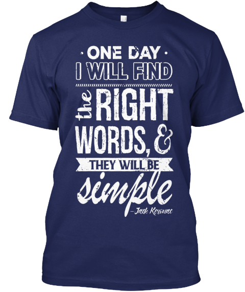 One Day I Will Find The Right Words, & They Will Be Simple  Navy T-Shirt Front