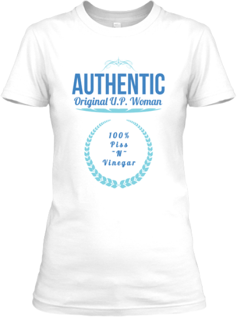 Know An Authentic &Amp; Original U.P. Woman? White T-Shirt Front