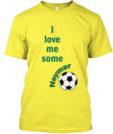 Love Me Some Neymar Products Teespring