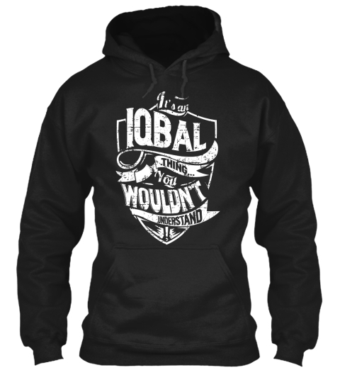 It's A Iqbal Thing You Wouldn't Understand Black Sweatshirt Front