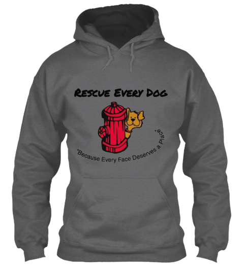 Rescue Every Dog Because Every Face Deserves A Place Dark Heather Sweatshirt Front