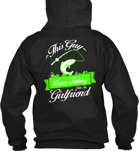 This Guy Loves Fishing With His Girlfriend Black Sweatshirt Back