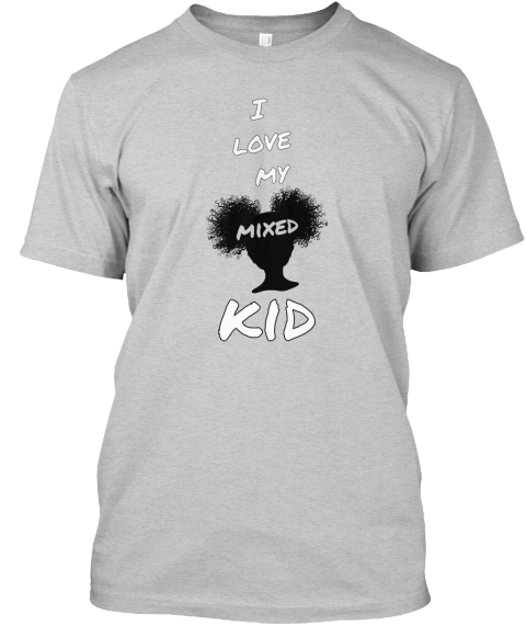 I Love My Mixed Kid Light Steel T-Shirt Front