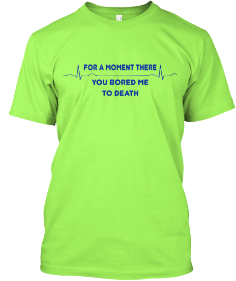 2c86624a Funny Ems Shirt Bored Me To Death Ng Lime T-Shirt Front
