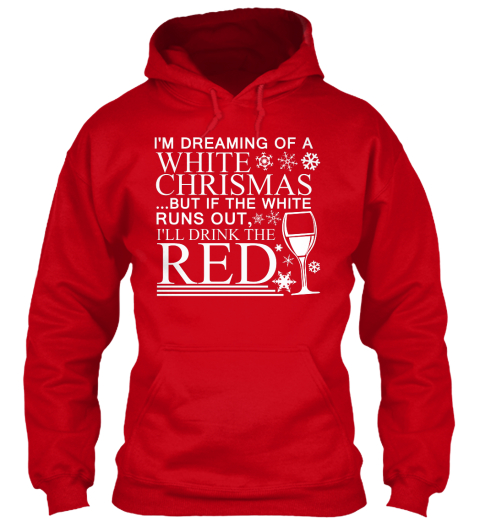 I'm Dreaming Of A White Chrismas But If The White Runs Out I'll Drink Red Red Sweatshirt Front