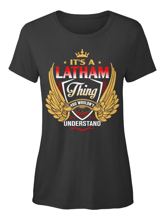 Its-A-Latham-Thing-It-039-s-You-Wouldn-039-t-Understand-Standard-Women-039-s-T-Shirt