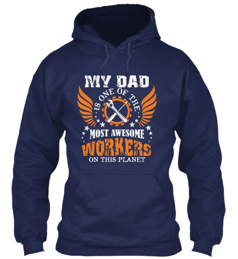 My Dad Is One Of The Most Awesome Workers On This Planet Navy Sweatshirt Front