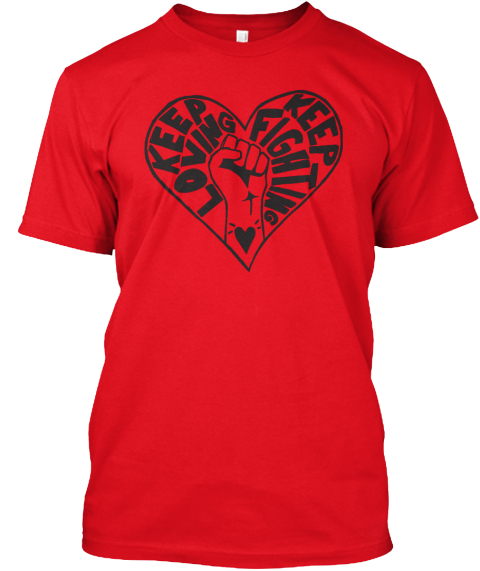 Keep Loving Keep Fighting Red T-Shirt Front