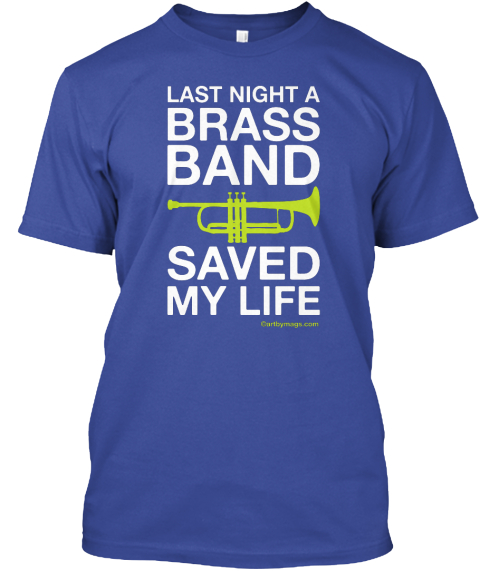 Last Night A Brass Band Saved My Life! Deep Royal T-Shirt Front