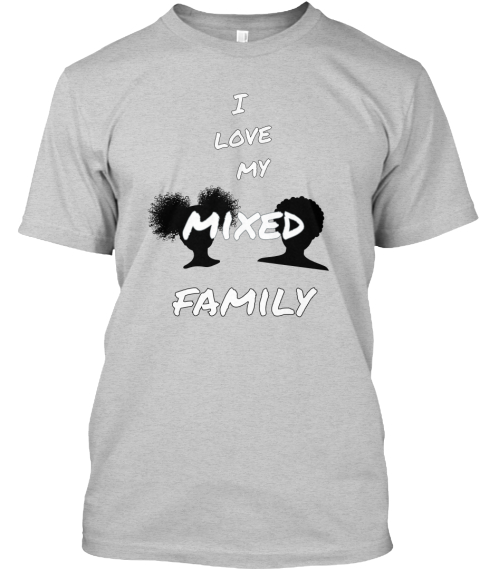 I Love My Mixed Family Light Steel T-Shirt Front