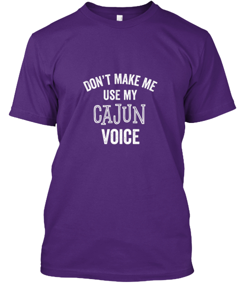 Cajun Voice New Orleans Funny Gift Purple T-Shirt Front