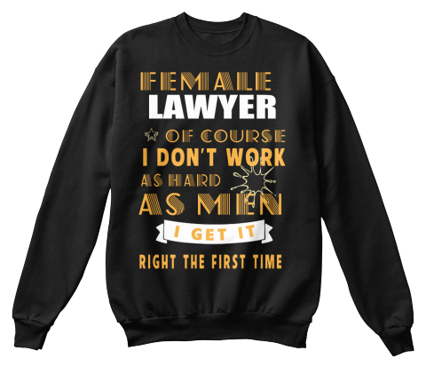 Female Lawyer Of Course I Don't Work As Hard As Men I Get It Right The First Time Black T-Shirt Front