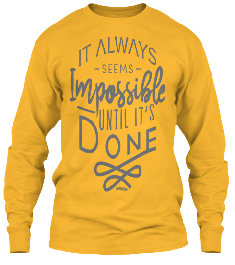 It Always Seems Impossible Until It's Done Gold Long Sleeve T-Shirt Front