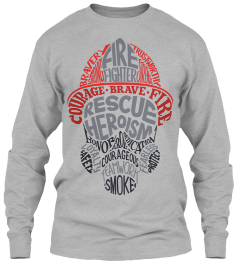 Brave Trustworthy Strong Firefighter Strength Courage.Brave.Fire Rescue Heroism Honor Dedication Hero Courageous... Sport Grey Long Sleeve T-Shirt Front